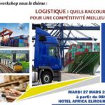 Un Workshop  sous le thème :LOGISTIQUE : NOUVELLES TENDANCES ET SOLUTIONS POUR UNE COMPÉTITIVITÉ MEILLEURE